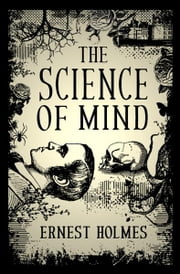 The Science of Mind ebook by Ernest Holmes