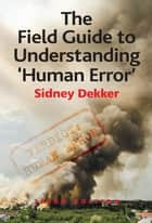The Field Guide to Understanding 'Human Error' ebook by Sidney Dekker