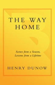 The Way Home - Scenes from a Season, Lessons from a Lifetime ebook by Henry Dunow
