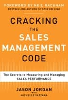 Cracking the Sales Management Code: The Secrets to Measuring and Managing Sales Performance (EBOOK) - The Secrets to Measuring and Managing Sales Performance ebook by Jason Jordan, Michelle Vazzana