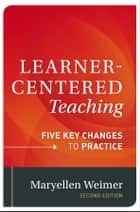 Learner-Centered Teaching ebook by Maryellen Weimer