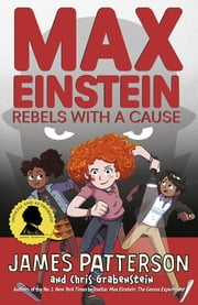 Max Einstein: Rebels with a Cause ebook by James Patterson