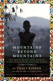 Mountains Beyond Mountains (Adapted for Young People) - The Quest of Dr. Paul Farmer, A Man Who Would Cure the World ebook by Tracy Kidder,Michael French