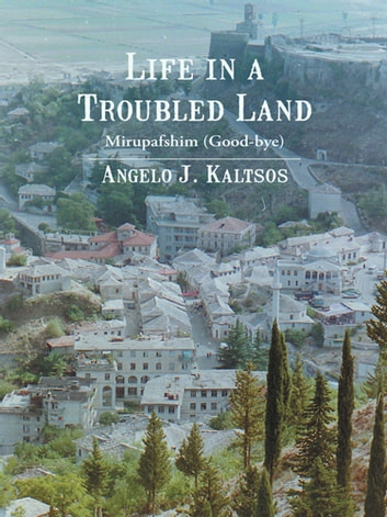Life in a Troubled Land - Mirupafshim (Good-bye) ebook by Angelo J. Kaltsos