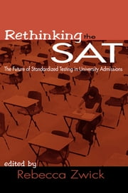 Rethinking the SAT - The Future of Standardized Testing in University Admissions ebook by Rebecca Zwick