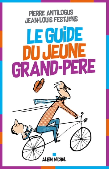 Le Guide du jeune grand-père eBook by Jean-Louis Festjens,Pierre Antilogus