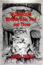 Mushroom (Books One, Two and Three) ebook by James J. Deeney