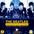 The Beatles: Interviews from the Edge - The Lost Press Conference Collection audiobook by Geoffrey Giuliano