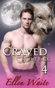 Craved By The Pack - (Lycan Erotic Romance Series) #4 ebook by Ellen Waite