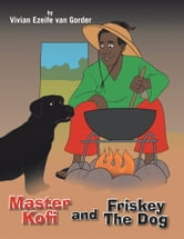 Master Kofi and Friskey The Dog ebook by Vivian Ezeife van Gorder