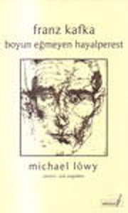 Franz Kafka - Boyun Eğmeyen Hayalperest ebook by Michael Löwy