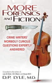 More Forensics and Fiction: Crime Writers Morbidly Curious Questions Expertly Answered ebook by Lyle, D. P.