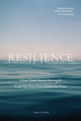 Resilience - How Your Inner Strength Can Set You Free from the Past ebook by Boris Cyrulnik