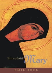 Threefold Mary ebook by Emil Bock, Christiane Marks