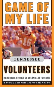Game of My Life Tennessee Volunteers - Memorable Stories of Volunteers Football ebook by Jay Greeson,Stephen Hargis