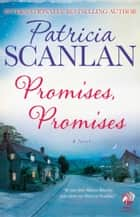 Promises, Promises - A Novel ebook by Patricia Scanlan