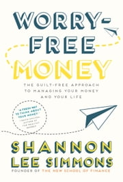 Worry-Free Money - The guilt-free approach to managing your money and your life ebook by Shannon Lee Simmons