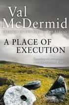A Place of Execution ebook by Val McDermid