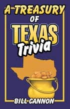 Treasury of Texas Trivia ebook by Bill Cannon