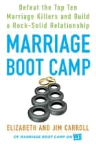 Marriage Boot Camp ebook by Elizabeth Carroll,Jim Carroll