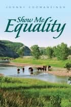 Show Me Equality ebook by Johnny Coomansingh