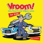 Vroom! How Does A Car Engine Work for Kids ebook by Baby Professor