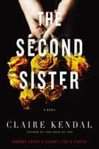 The Second Sister - A Novel ebook by Claire Kendal