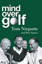 Mind Over Golf - A Beginner's Guide to the Mental Game ebook by Don Sauers, Tom Nieporte