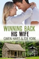 Winning Back His Wife ebook by Gwen Hayes, Zoe York