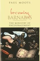 Becoming Barnabas ebook by Paul Moots