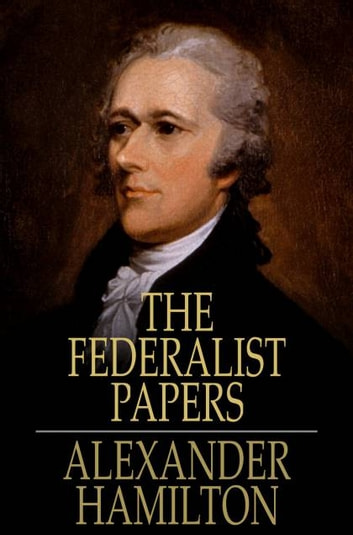 The Federalist Papers ebook by Alexander Hamilton,John Jay,James Madison