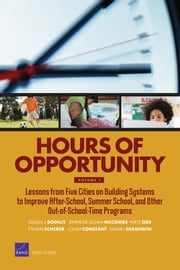 Hours of Opportunity, Volume 1 - Lessons from Five Cities on Building Systems to Improve After-School, Summer School, and Other Out-of-School-Time Programs ebook by Susan J. Bodilly,Jennifer Sloan McCombs,Nate Orr,Ethan Scherer,Louay Constant