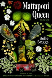 Mattaponi Queen - Stories ebook by Belle Boggs