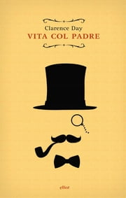 Vita col padre ebook by Clarence Day