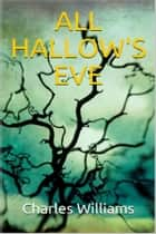 All Hallow's Eve ebook by Charles Williams