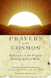 Prayers of the Cosmos - Reflections on the Original Meaning of Jesus' Words ebook by Neil Douglas-Klotz