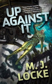 Up Against It ebook by M. J. Locke
