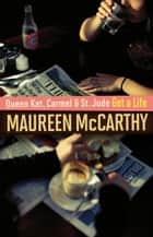 Queen Kat, Carmel and St Jude Get a Life ebook by Maureen McCarthy