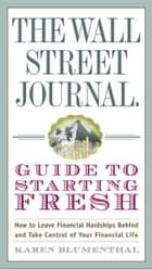 The Wall Street Journal Guide to Starting Fresh ebook by Karen Blumenthal