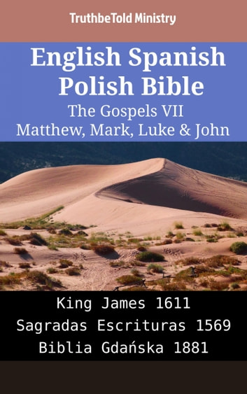 English Spanish Polish Bible - The Gospels VII - Matthew, Mark, Luke & John - King James 1611 - Sagradas Escrituras 1569 - Biblia Gdańska 1881 ebook by TruthBeTold Ministry