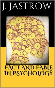 Fact and Fable in Psychology ebook by Joseph Jastrow