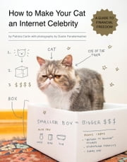 How to Make Your Cat an Internet Celebrity - A Guide to Financial Freedom ebook by Patricia Carlin,Dustin Fenstermacher