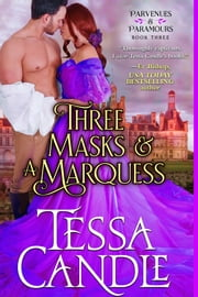 Three Masks and a Marquess - A Steamy Regency Romance Novel ebook by Tessa Candle