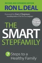 The Smart Stepfamily - Seven Steps to a Healthy Family ebook by Ron L. Deal, Gary Chapman