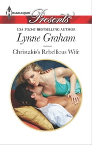 Christakis's Rebellious Wife ebook by Lynne Graham
