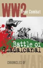 Battle of Guadalcanal (True Combat) ekitaplar by Al Cimino