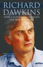 Richard Dawkins - How a scientist changed the way we think ebook by Alan Grafen, Mark Ridley