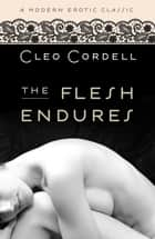 The Flesh Endures (Modern Erotic Classics) ebook by Cleo Cordell