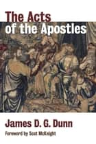 The Acts of the Apostles ebook by James D. G. Dunn, Scot McKnight