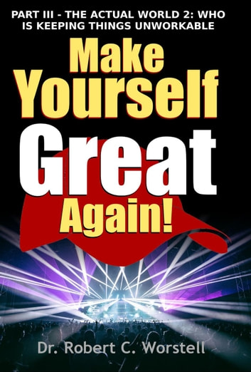 Make Yourself Great Again Part 3 - Mindset Stacking Guides, #3 ebook by Dr. Robert C. Worstell